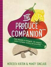 The Produce Companion: From Balconies to Backyards--the Complete Guide to Growin