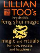 Lillian Too'S Irresistible Feng Shui Magic: Magic And Rituals