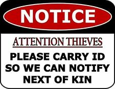 Notice Attention Thieves Please Carry Id So We Can Notify Next Of Kin Funny Sign