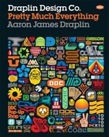 Draplin Design Co. : Pretty Much Everything, Hardcover by Draplin, Aaron Jame...