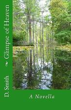Glimpse of Heaven : The Novella by D. Smith (2017, Paperback)