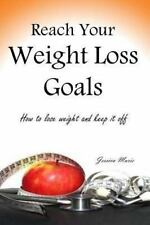 Reach Your Weight Loss Goals : How to Lose Weight and Keep It Off by Jessica...