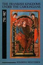 The Frankish Kingdoms Under the Carolingians, 751-987 by Rosamond McKitterick...