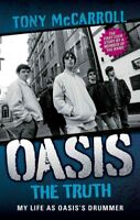 Oasis : The Truth: My Life As Oasis's Drummer, Paperback by Mccarroll, Tony, ...