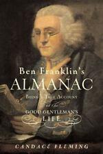 Ben Franklin's Almanac: Being a True Account of the Good Gentleman's ...