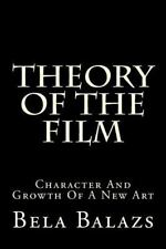 Theory of the Film : Character and Growth of a New Art by Bela Balazs (2015,...