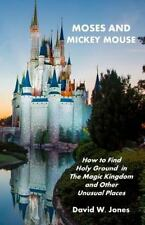 Moses and Mickey Mouse : How to Find Holy Ground in the Magic Kingdom and...
