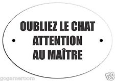 "OUBLIEZ LE CHAT ATTENTION AU MAITRE DOOR PLATE SIGN IN FRENCH SIZE 5"" X 3.5"""