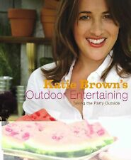 Katie Brown's Outdoor Entertaining: Taking the Party Outside, Brown, Katie, Good