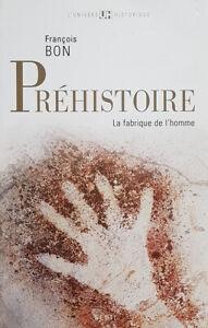 Préhistoire - La fabrique de l'homme Par François Bon