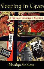Sleeping in Caves: A Sixties Himalayan Memoir (Monkfish Memoirs),Stablein, Maril