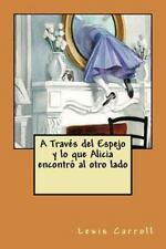 A Traves Del Espejo y lo Que Alicia Encontro Al Otro Lado by Lewis Carroll...