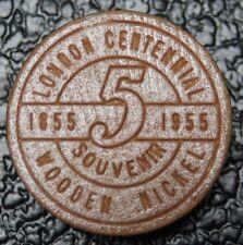 1955 LONDON CENTENNIAL Souvenir Woodon Nickel - The Forest City - Canada