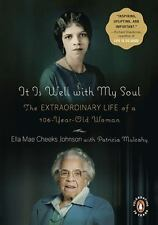 It Is Well with My Soul : The Extraordinary Life of a 106-Year-Old Woman by Patr