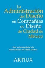 La Administracion Del Diseno en Companias de Diseno de Ciudad de Mexico by...