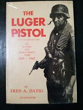 The Luger Pistol its history and development signed Fred A Datig