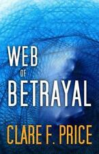 Web of Betrayal : There's No Hiding in CyperSpace by Clare Price (2014,...