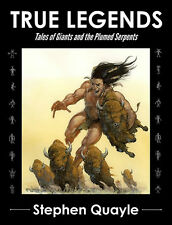 True Legends - Tales of Giants and the Plumed Serpents by Stephen Quayle NEW