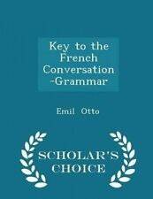 Key to the French Conversation-Grammar - Scholar's Choice Edition by Otto, Emil