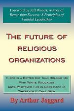 The Future of Religious Organizations : There Is a Better Way Than Holding on...