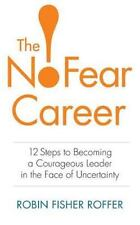The No-Fear Career: 12 Steps to Becoming a Courageous Leader in the Face of Unce
