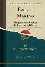 Basket Making: Being the First Book of the How to Do It Series (Classic Reprint)