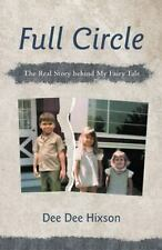 Full Circle : The Real Story Behind My Fairy Tale by Dee Dee Hixson (2013,...