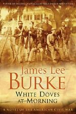 White Doves At Morning - A Novel Of The Civil War By James Lee Burke