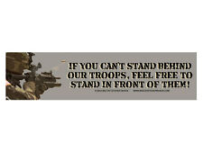 If you cant stand behind our troops, feel free to stand in front of them!