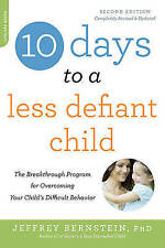 10 Days to a Less Defiant Child, second edition: The Breakthrough Program for...