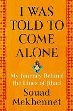 I Was Told to Come Alone : My Journey Behind the Lines of Jihad by Souad...