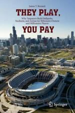 They Play, You Pay: Why Taxpayers Build Ballparks, Stadiums, and Arenas for Bill