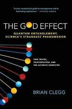 The God Effect: Quantum Entanglement, Science's Strangest Phenomenon by Clegg,