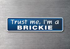 Trust me I'm a Brickie sticker 7 year water & fade proof vinyl sticker