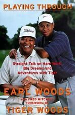 Playing Through : Straight Talk on Hard Work . . . with Tiger by Earl Woods