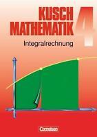 Kusch. Mathematik 4. Integralrechnung von Lothar Kusch (2000, Taschenbuch)