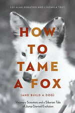 How to Tame a Fox (and Build a Dog): Visionary Scientists and a Siberian Tale of