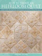 How to Create an Heirloom Quilt: Learn Over 30 Machine Techniques to Build a...