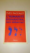 Yves Paccalet - L'Humanité disparaîtra, bon débarras !