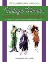 Vintage Women: Adult Coloring Book #3: Vintage Fashion from the Early 1920s, ...