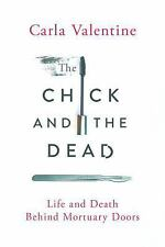 The Chick and the Dead: Life and Death Behind Mortuary Doors, Valentine, Carla
