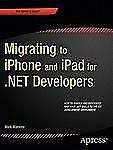 Migrating to iPhone and iPad for .NET Developers : How to Quickly and...