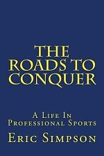 The Roads to Conquer : Life in Professional Sports by Eric Simpson (2014,...