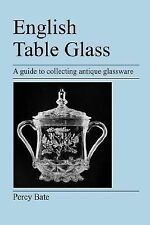 English Table Glass : A guide to collecting antique Glassware by Percy Bate...