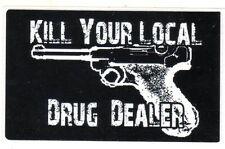 Kill Your Local Drug Dealer Luger Sticker For Man or Bud Anti Crime Drugs