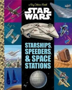 Star Wars The Big Golden Book of Starships, Speeders, and Space Stations