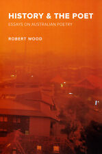 History & the Poet Essays on Australian Poetry by Robert Wood  Brand New