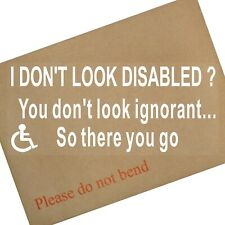 1 x I Don't Look Disabled ? You Don't Look IGNORANT-Internal Window Sticker-Sign
