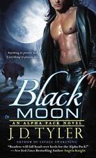 NEW - Black Moon: An Alpha Pack Novel by Tyler, J.D.