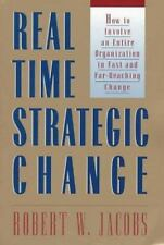 Real Time Strategic Change : How to Involve an Entire Organization in Fast...